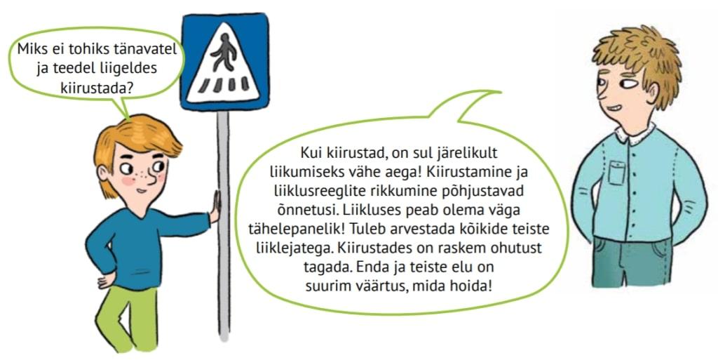 """Madis nõjatub jalakäijate ülekäiguraja märgile ja küsib: """"Miks ei tohiks tänavatel liigeldes kiirustada?"""" Õpetaja Villem vastab: Kui kiirustad, on sul järelikult liikumiseks vähe aega! Kiirustamine ja liiklusreeglite rikkumine põhjustavad õnnetusi. Liikluses peab olema väga tähelepanelik. Tuleb arvestada kõikide teiste liiklejatega. Kiirustades on raskem ohutust tagada. Enda ja teiste elu on suurim väärtus, mida hoida!"""""""