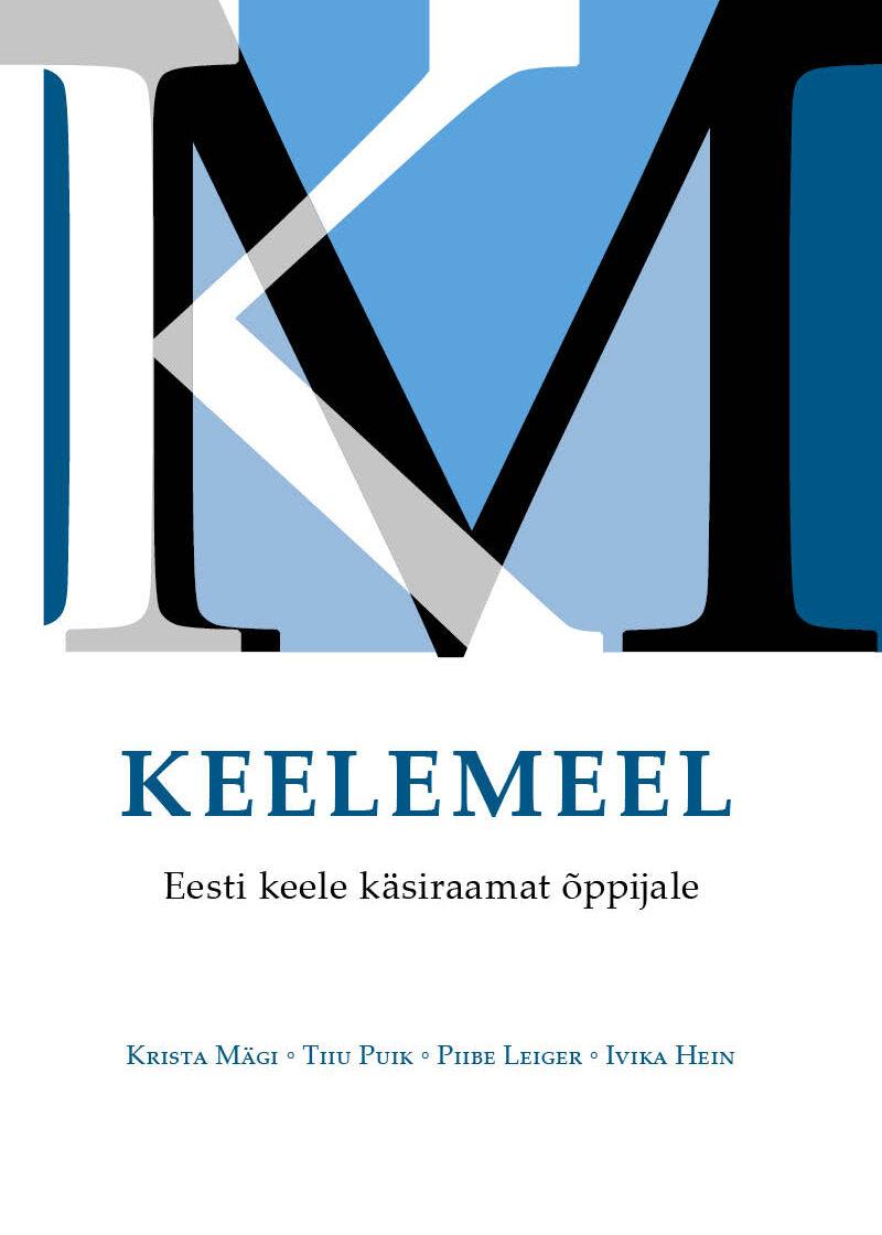 Keelemeel. Eesti keele käsiraamat õppijale. Krista Mägi, Tiiu Puik, Piibe Leiger, Ivika Hein